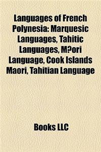 Languages of French Polynesia: Marquesic Languages, Tahitic Languages, M?ori Language, Cook Islands Maori, Tahitian Language