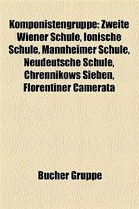 Komponistengruppe: Zweite Wiener Schule, Ionische Schule, Mannheimer Schule, Neudeutsche Schule, Chrennikows Sieben, Florentiner Camerata