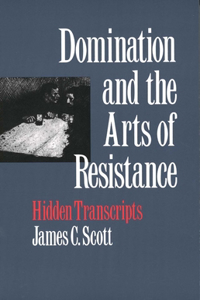 Domination and the Arts of Resistance: Hidden Transcripts