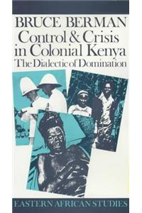 Control and Crisis in Colonial Kenya Control and Crisis in Colonial Kenya: The Dialectic of Domination the Dialectic of Domination