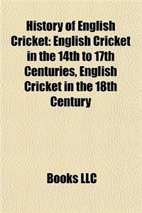 History of English Cricket: English Cricket in the 14th to 17th Centuries, English Cricket in the 18th Century