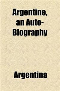 Argentine, an Auto-Biography
