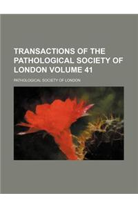 Transactions of the Pathological Society of London Volume 41
