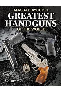 Massad Ayoob's Greatest Handguns of the World: v. II