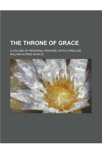 The Throne of Grace; A Volume of Personal Prayers, with a Prelude