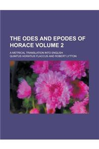 The Odes and Epodes of Horace; A Metrical Translation Into English Volume 2