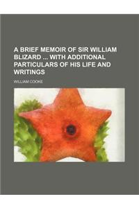 A Brief Memoir of Sir William Blizard with Additional Particulars of His Life and Writings