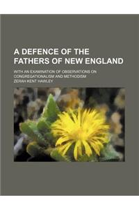 A Defence of the Fathers of New England; With an Examination of Observations on Congregationalism and Methodism