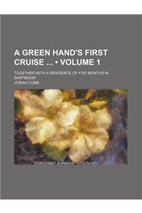 A Green Hand's First Cruise (Volume 1); Together with a Residence of Five Months in Dartmoor