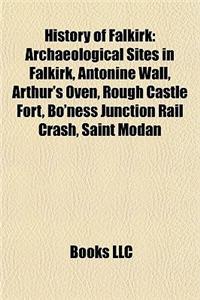 History of Falkirk: Archaeological Sites in Falkirk, Antonine Wall, Arthur's Oven, Rough Castle Fort, Bo'ness Junction Rail Crash, Saint M