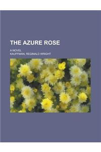 The Azure Rose; A Novel