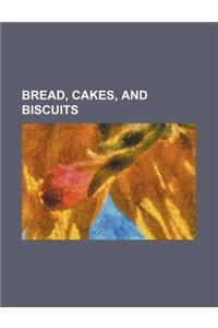 Bread, Cakes, and Biscuits
