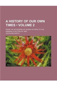A History of Our Own Times (Volume 2); From the Accession of Queen Victoria to the General Election of 1880