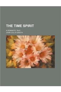 The Time Spirit; A Romantic Tale