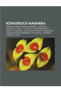 Konigreich Navarra: Konig (Navarra), Konigin (Navarra), Ludwig XIV., Heinrich IV., Karl IV., Philipp IV., Haus Frankreich-Evreux, Theobald