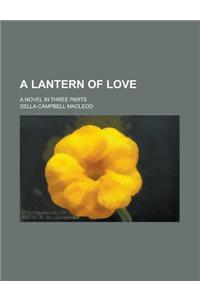 A Lantern of Love; A Novel in Three Parts