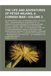 The Life and Adventures of Peter Wilkins, a Cornish Man (Volume 2); Relating Particularly, His Shipwreck Near the South Pole His Extraordinary Conveya
