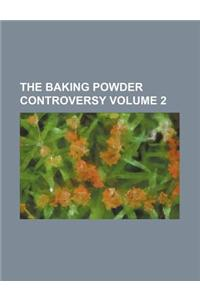 The Baking Powder Controversy Volume 2