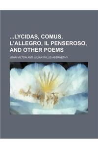 Lycidas, Comus, L'Allegro, Il Penseroso, and Other Poems