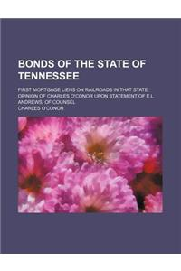Bonds of the State of Tennessee; First Mortgage Liens on Railroads in That State. Opinion of Charles O'Conor Upon Statement of E.L. Andrews, of Counse