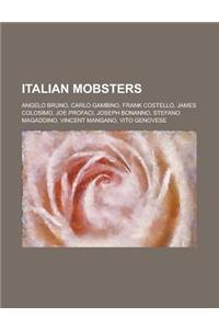 Italian Mobsters: Ndranghetisti, Banda Della Magliana Members, Camorristi, Milanese Mobsters, Sicilian Mafiosi, Veneti Malavitosi