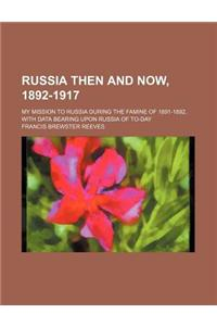 Russia Then and Now, 1892-1917; My Mission to Russia During the Famine of 1891-1892, with Data Bearing Upon Russia of To-Day