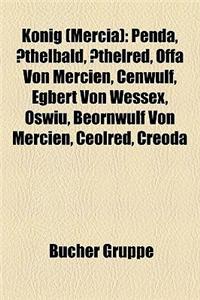 Knig (Mercia): Penda, Thelbald, Thelred, Offa Von Mercien, Cenwulf, Egbert Von Wessex, Oswiu, Beornwulf Von Mercien, Ceolred, Creoda