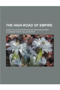 The High-Road of Empire; Water-Colour and Pen-And-Ink Sketches in India