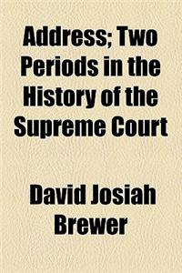 Address; Two Periods in the History of the Supreme Court