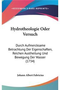 Hydrotheologie Oder Versuch: Durch Aufmercksame Betrachtung Der Eigenschaften, Reichen Austheilung Und Bewegung Der Wasser (1734)