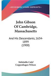 John Gibson of Cambridge, Massachusetts: And His Descendants, 1634-1899 (1900)