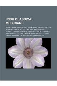 Irish Classical Musicians: Irish Conductors (Music), Irish Opera Singers, Victor Herbert, John S. Beckett, Michael Kelly, Harry Plunket Greene, F