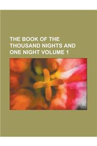 The Book of the Thousand Nights and One Night Volume 1