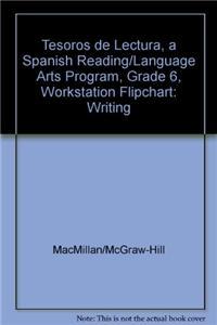 Tesoros de Lectura, a Spanish Reading/Language Arts Program, Grade 6, Workstation Flipchart: Writing