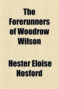 The Forerunners of Woodrow Wilson