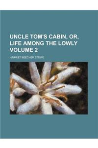 Uncle Tom's Cabin, Or, Life Among the Lowly (Volume 2)