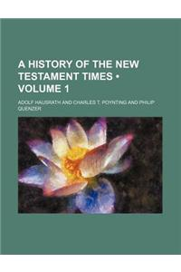 A History of the New Testament Times (Volume 1)