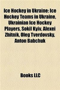 Ice Hockey in Ukraine: Ice Hockey Teams in Ukraine, Ukrainian Ice Hockey Players, Sokil Kyiv, Alexei Zhitnik, Oleg Tverdovsky, Anton Babchuk