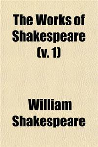 The Works of Shakespeare (V. 1)