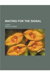Waiting for the Signal; A Novel