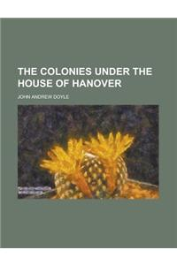 The Colonies Under the House of Hanover