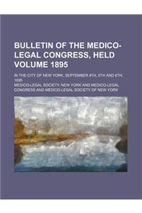 Bulletin of the Medico-Legal Congress, Held; In the City of New York, September 4th, 5th and 6th, 1895 Volume 1895