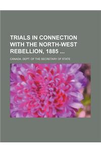 Trials in Connection with the North-West Rebellion, 1885