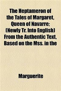 The Heptameron of the Tales of Margaret, Queen of Navarre; (Newly Tr. Into English) from the Authentic Text, Based on the Mss. in the Possession of th