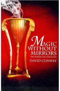 Magic Without Mirrors: The Making of a Magician