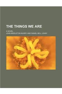 The Things We Are; A Novel