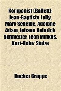 Komponist (Ballett): Jean-Baptiste Lully, Pjotr Iljitsch Tschaikowski, Sergei Sergejewitsch Prokofjew, Mark Scheibe, Adolphe Adam
