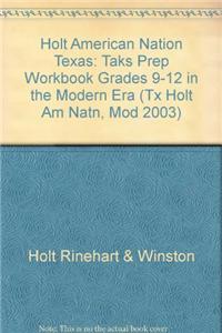 Holt American Nation Texas: Taks Prep Workbook Grades 9-12 in the Modern Era
