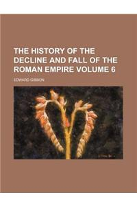 The History of the Decline and Fall of the Roman Empire Volume 6