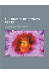 The Diaries of Edward Pease; The Father of English Railways